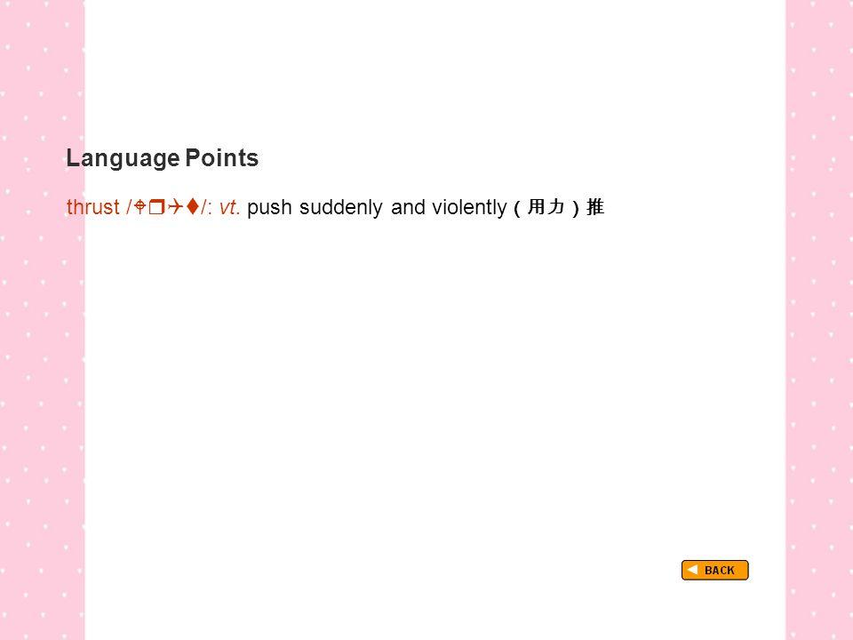 Language Points TextB_P3_LP_ thrust thrust /  /: vt. push suddenly and violently (用力)推