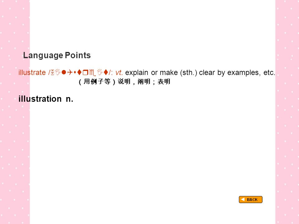 Language Points illustrate /  /: vt. explain or make (sth.) clear by examples, etc.
