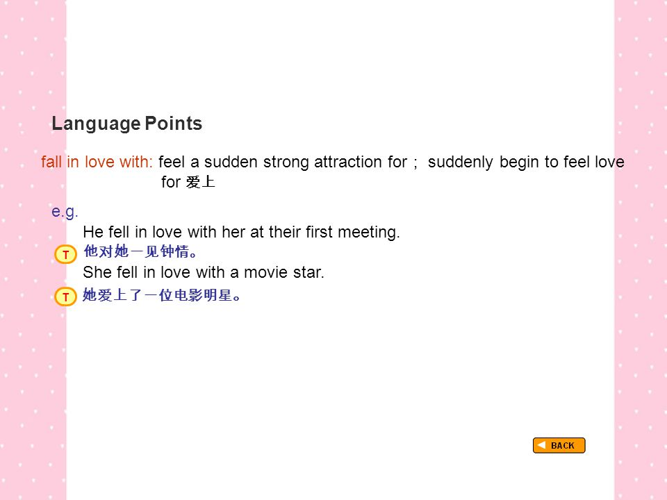 Language Points fall in love with: feel a sudden strong attraction for ; suddenly begin to feel love for 爱上 TextB_P4_LP_ fall in love with e.g.