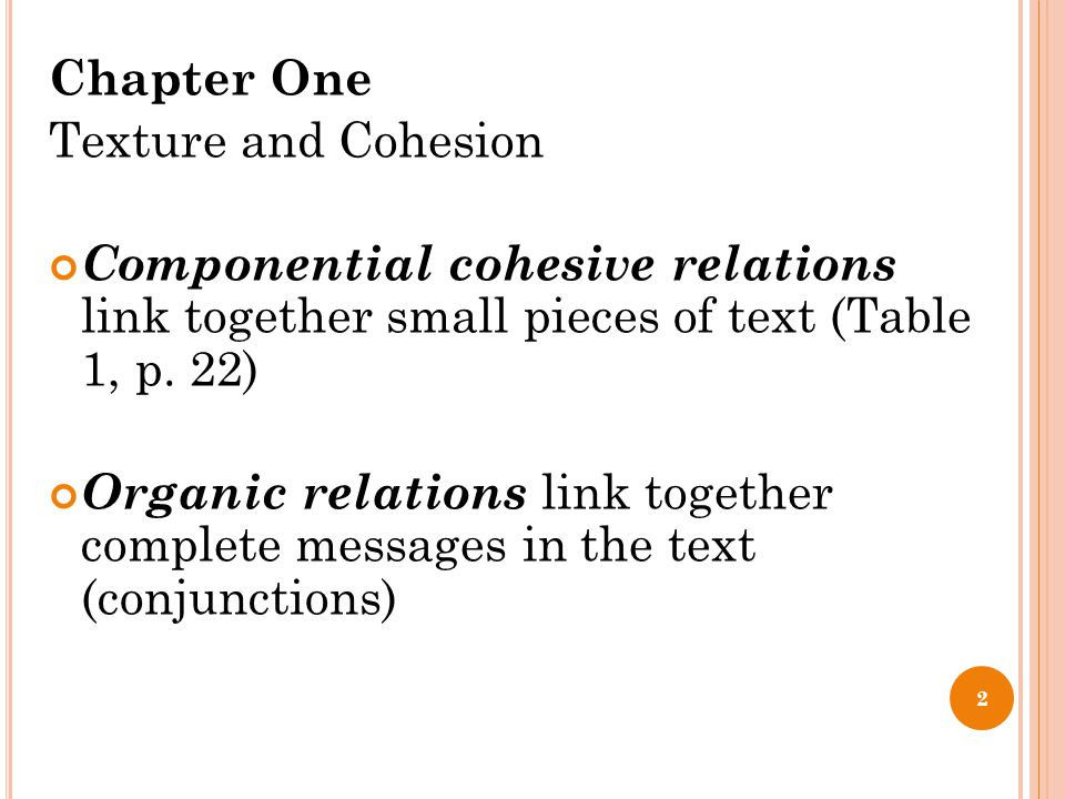 Chapter One Texture and Cohesion Componential cohesive relations link together small pieces of text (Table 1, p.