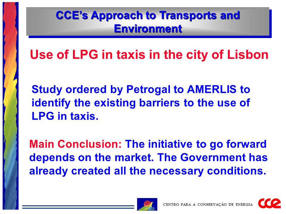 CCE's Approach to Transports and Environment CENTRO PARA A CONSERVAÇÃO DE ENERGIA Use of LPG in taxis in the city of Lisbon Study ordered by Petrogal