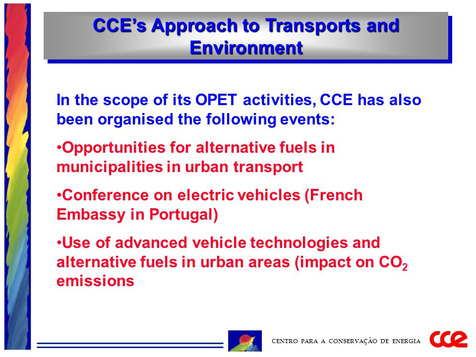 CCE's Approach to Transports and Environment CENTRO PARA A CONSERVAÇÃO DE ENERGIA In the scope of its OPET activities, CCE has also been organised the
