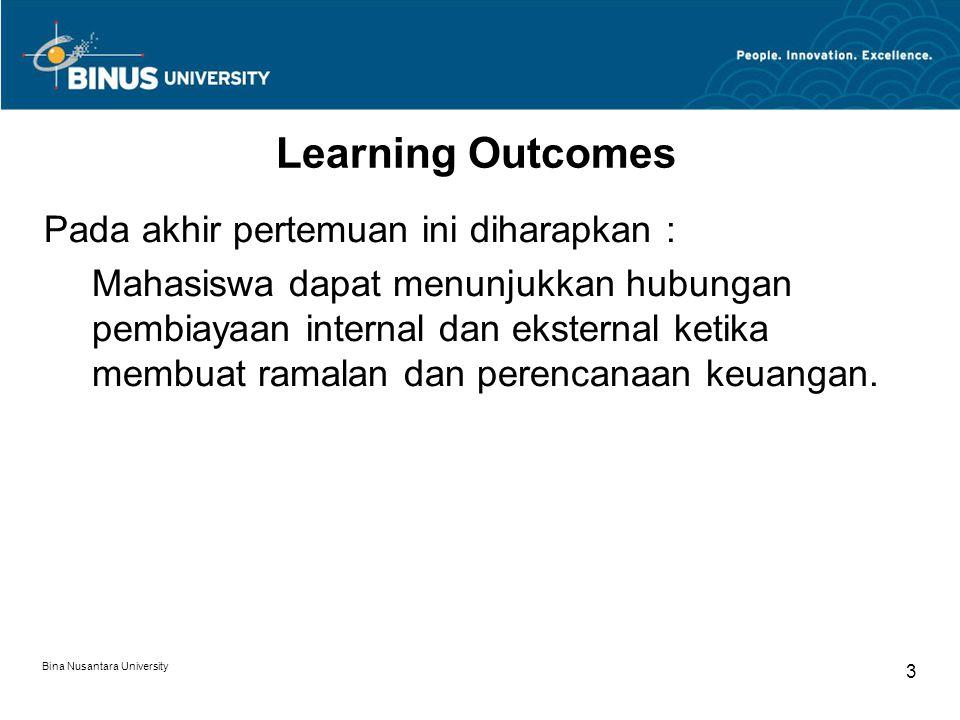 Bina Nusantara University 3 Learning Outcomes Pada akhir pertemuan ini diharapkan : Mahasiswa dapat menunjukkan hubungan pembiayaan internal dan eksternal ketika membuat ramalan dan perencanaan keuangan.