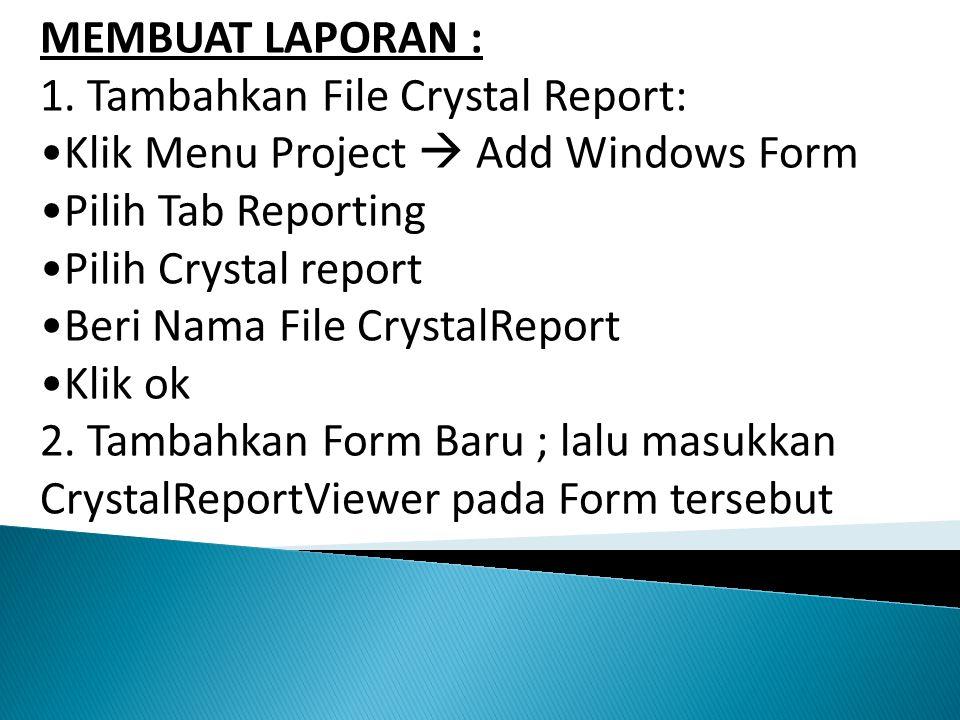 MEMBUAT LAPORAN : 1. Tambahkan File Crystal Report: Klik Menu Project  Add Windows Form Pilih Tab Reporting Pilih Crystal report Beri Nama File Cryst