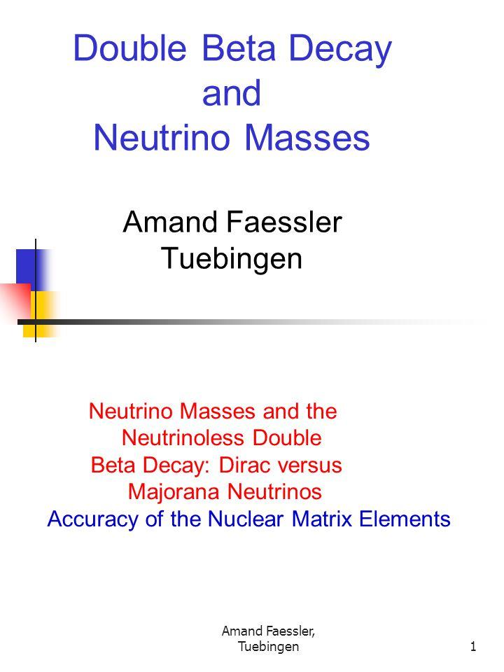 Amand Faessler, Tuebingen2 Neutrinoless Double Beta Decay The Double Beta Decay: 0+0+ 0+0+ 0+0+ β-β- 1+1+ 2-2- β-β- e-e- e-e- E>2m e