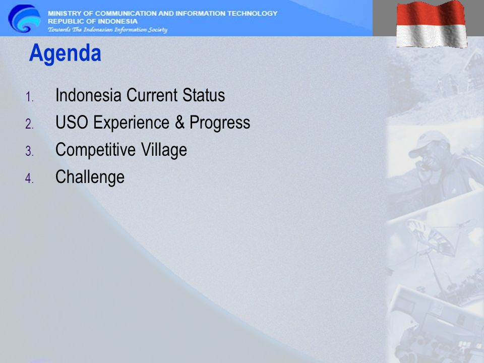 Agenda 1. Indonesia Current Status 2. USO Experience & Progress 3. Competitive Village 4. Challenge