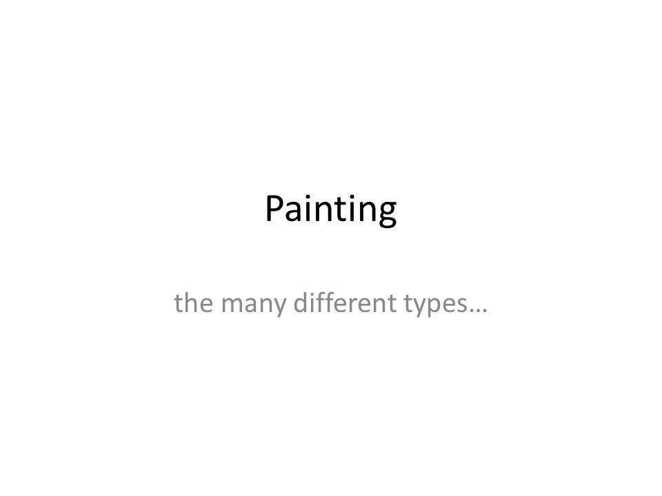 Painting the many different types…