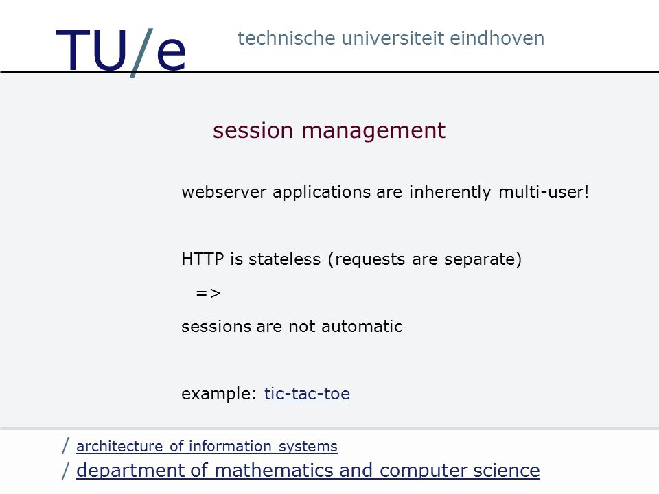 / department of mathematics and computer sciencedepartment of mathematics and computer science / architecture of information systems architecture of information systems technische universiteit eindhoven TU/e session management webserver applications are inherently multi-user.