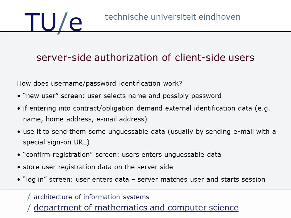 / department of mathematics and computer sciencedepartment of mathematics and computer science / architecture of information systems architecture of information systems technische universiteit eindhoven TU/e server-side authorization of client-side users How does username/password identification work.