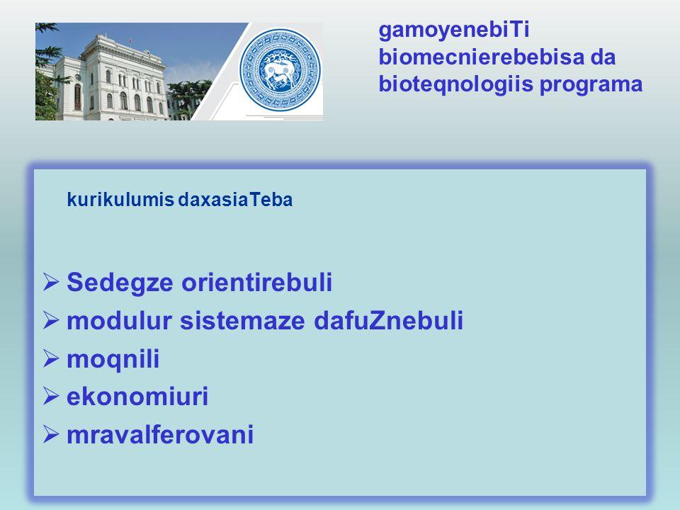 gamoyenebiTi biomecnierebebisa da bioteqnologiis programa kurikulumis daxasiaTeba  Sedegze orientirebuli  modulur sistemaze dafuZnebuli  moqnili 