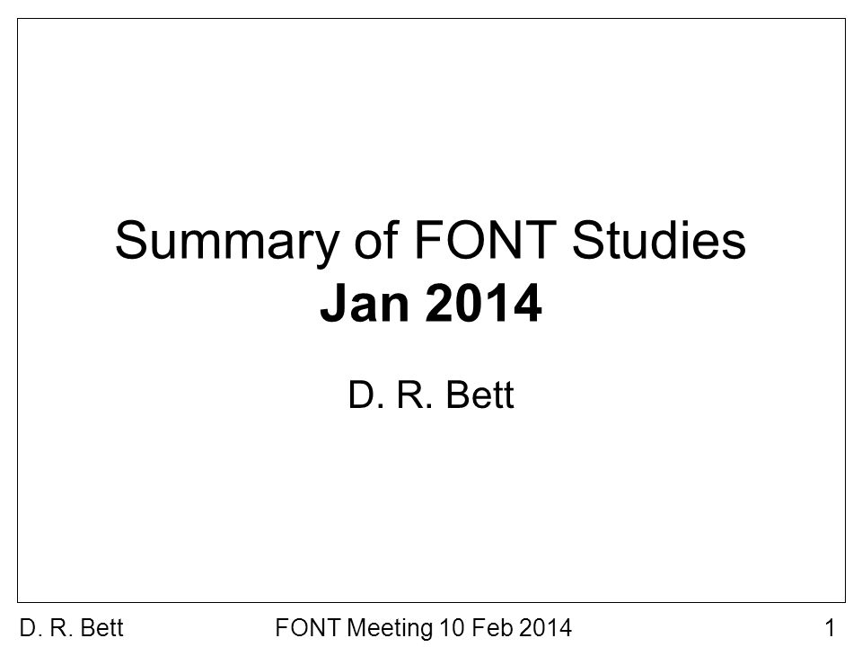 D. R. BettFONT Meeting 10 Feb 20141 Summary of FONT Studies Jan 2014 D. R. Bett