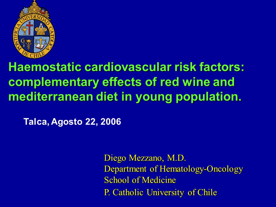 Haemostatic cardiovascular risk factors: complementary effects of red wine and mediterranean diet in young population. Diego Mezzano, M.D. Department