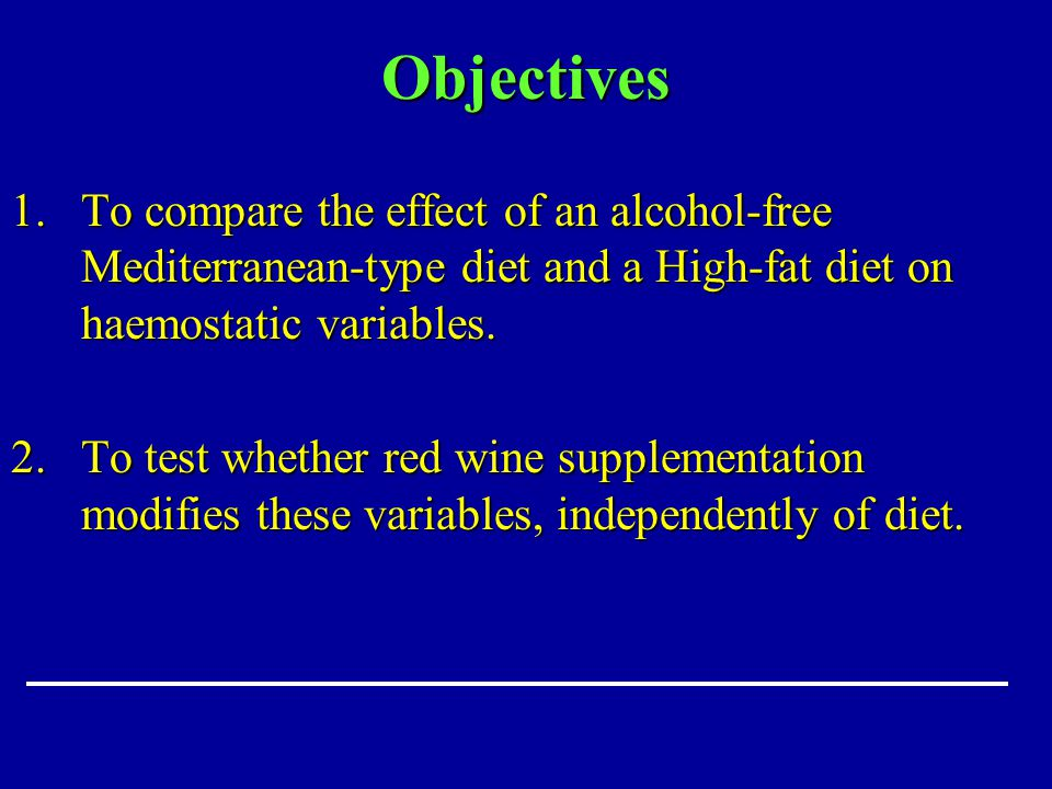 Objectives 1.To compare the effect of an alcohol-free Mediterranean-type diet and a High-fat diet on haemostatic variables. 2.To test whether red wine