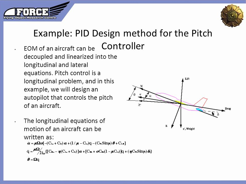 Click to edit the outline text format  Second Outline Level Third Outline Level  Fourth Outline Level Fifth Outline Level Sixth Outline Level Seventh Outline Level Eighth Outline Level Ninth Outline LevelClick to edit Master text styles – Second level Third level – Fourth level » Fifth level Example: PID Design method for the Pitch Controller EOM of an aircraft can be decoupled and linearized into the longitudinal and lateral equations.
