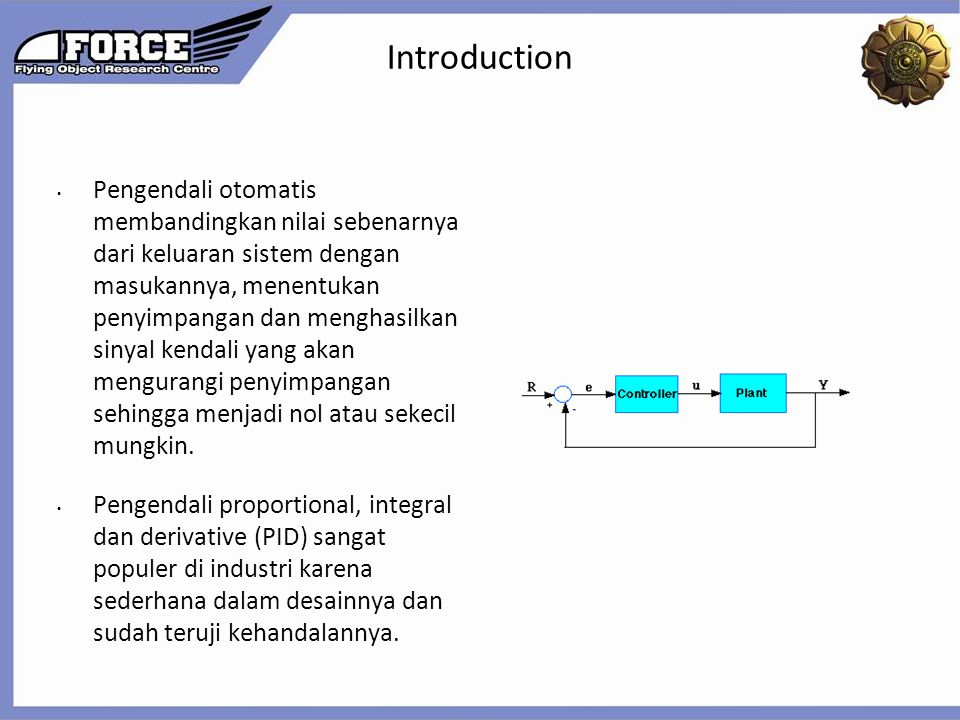 Click to edit the outline text format  Second Outline Level Third Outline Level  Fourth Outline Level Fifth Outline Level Sixth Outline Level Seventh Outline Level Eighth Outline Level Ninth Outline LevelClick to edit Master text styles – Second level Third level – Fourth level » Fifth level Introduction Pengendali otomatis membandingkan nilai sebenarnya dari keluaran sistem dengan masukannya, menentukan penyimpangan dan menghasilkan sinyal kendali yang akan mengurangi penyimpangan sehingga menjadi nol atau sekecil mungkin.