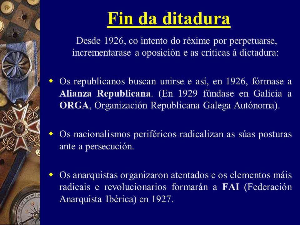 Fin da ditadura Desde 1926, co intento do réxime por perpetuarse, incrementarase a oposición e as críticas á dictadura:  Os republicanos buscan unirse e así, en 1926, fórmase a Alianza Republicana.