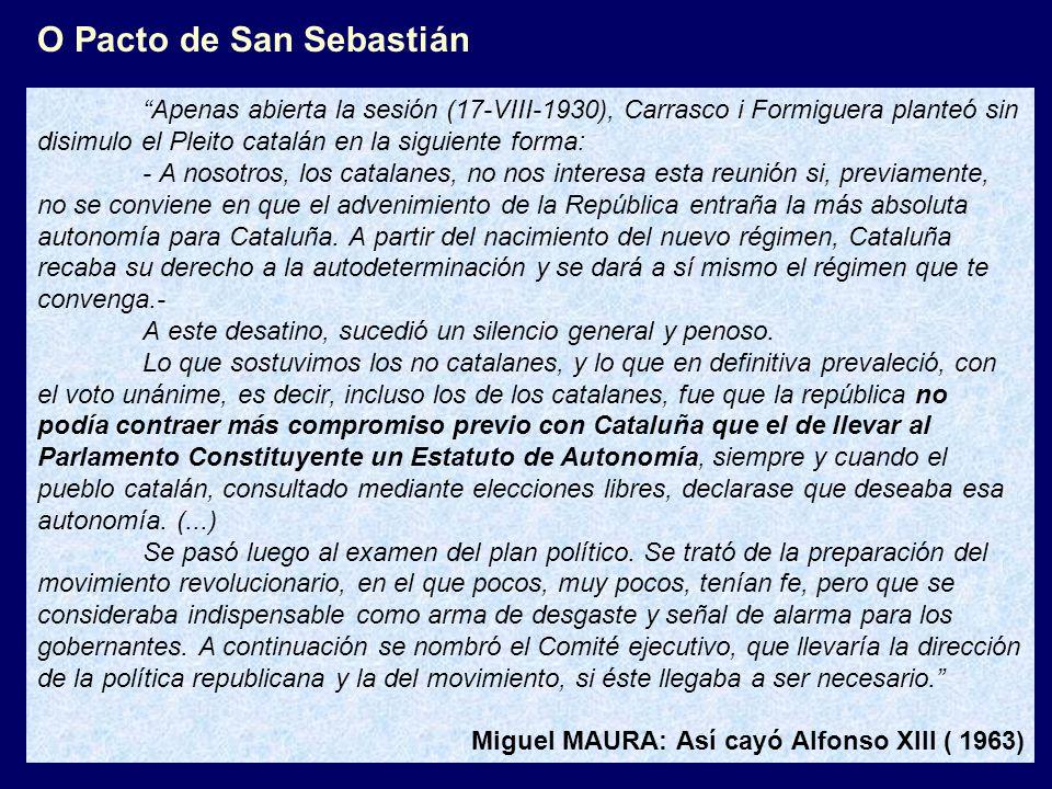 Apenas abierta la sesión (17-VIII-1930), Carrasco i Formiguera planteó sin disimulo el Pleito catalán en la siguiente forma: - A nosotros, los catalanes, no nos interesa esta reunión si, previamente, no se conviene en que el advenimiento de la República entraña la más absoluta autonomía para Cataluña.