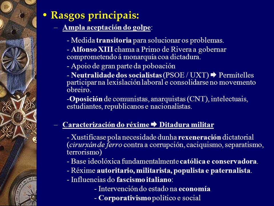 Rasgos principais: – Ampla aceptación do golpe: - Medida transitoria para solucionar os problemas.