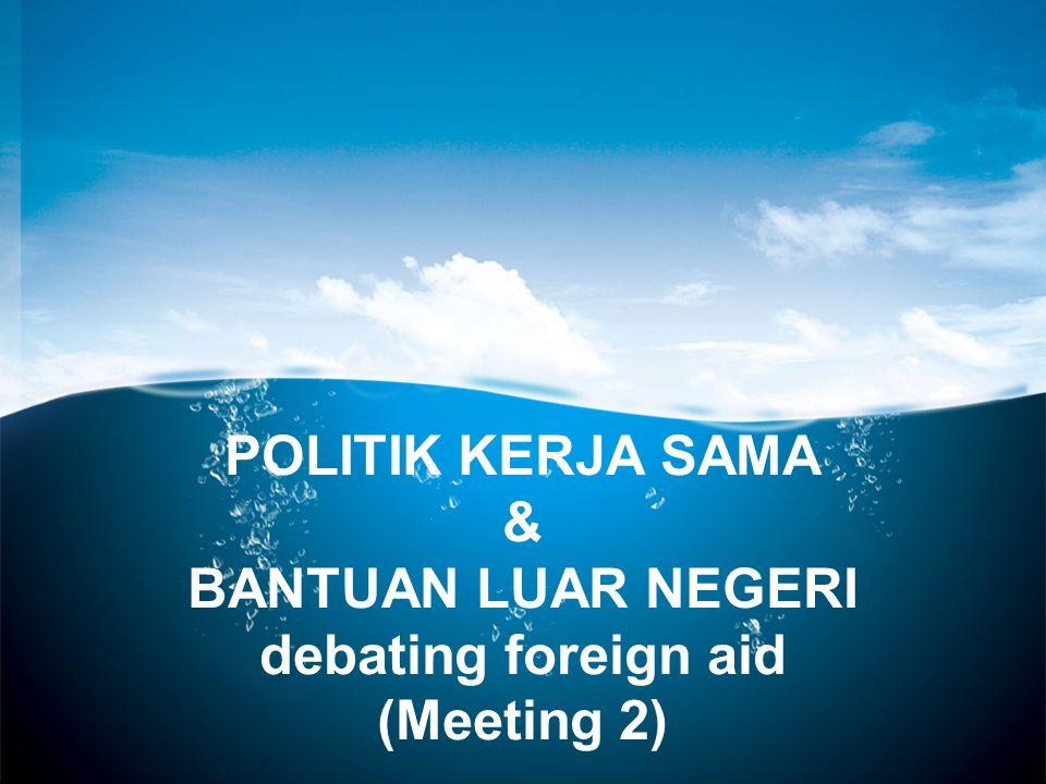 POLITIK KERJA SAMA & BANTUAN LUAR NEGERI debating foreign aid (Meeting 2)