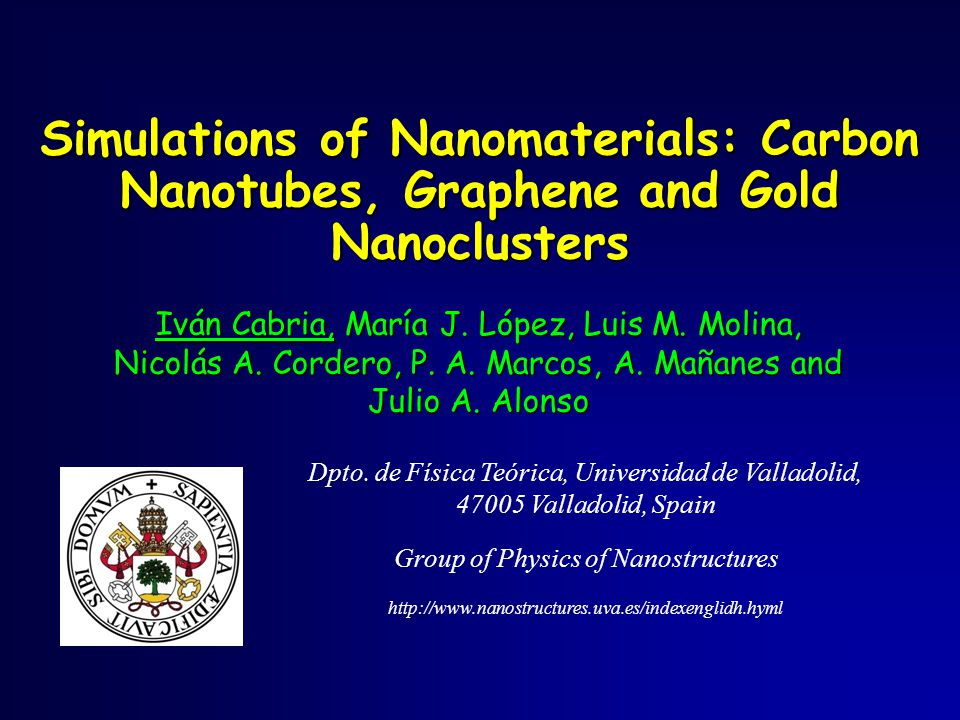 Simulations of Nanomaterials: Carbon Nanotubes, Graphene and Gold Nanoclusters Iván Cabria, María J.
