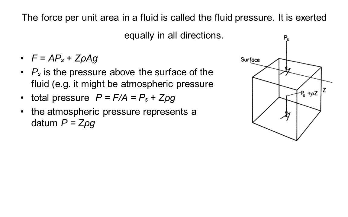 The force per unit area in a fluid is called the fluid pressure.