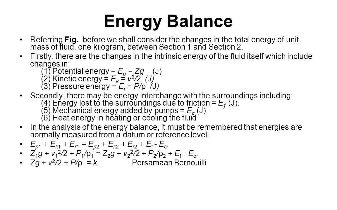 Energy Balance Referring Fig. before we shall consider the changes in the total energy of unit mass of fluid, one kilogram, between Section 1 and Sect