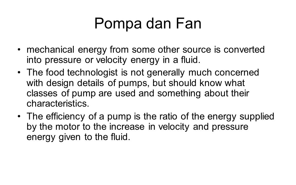 Pompa dan Fan mechanical energy from some other source is converted into pressure or velocity energy in a fluid. The food technologist is not generall