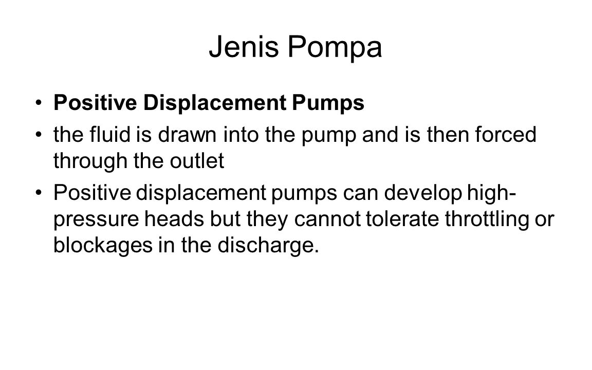 Jenis Pompa Positive Displacement Pumps the fluid is drawn into the pump and is then forced through the outlet Positive displacement pumps can develop