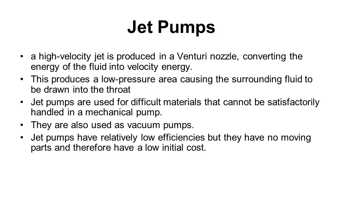 Jet Pumps a high-velocity jet is produced in a Venturi nozzle, converting the energy of the fluid into velocity energy. This produces a low-pressure a