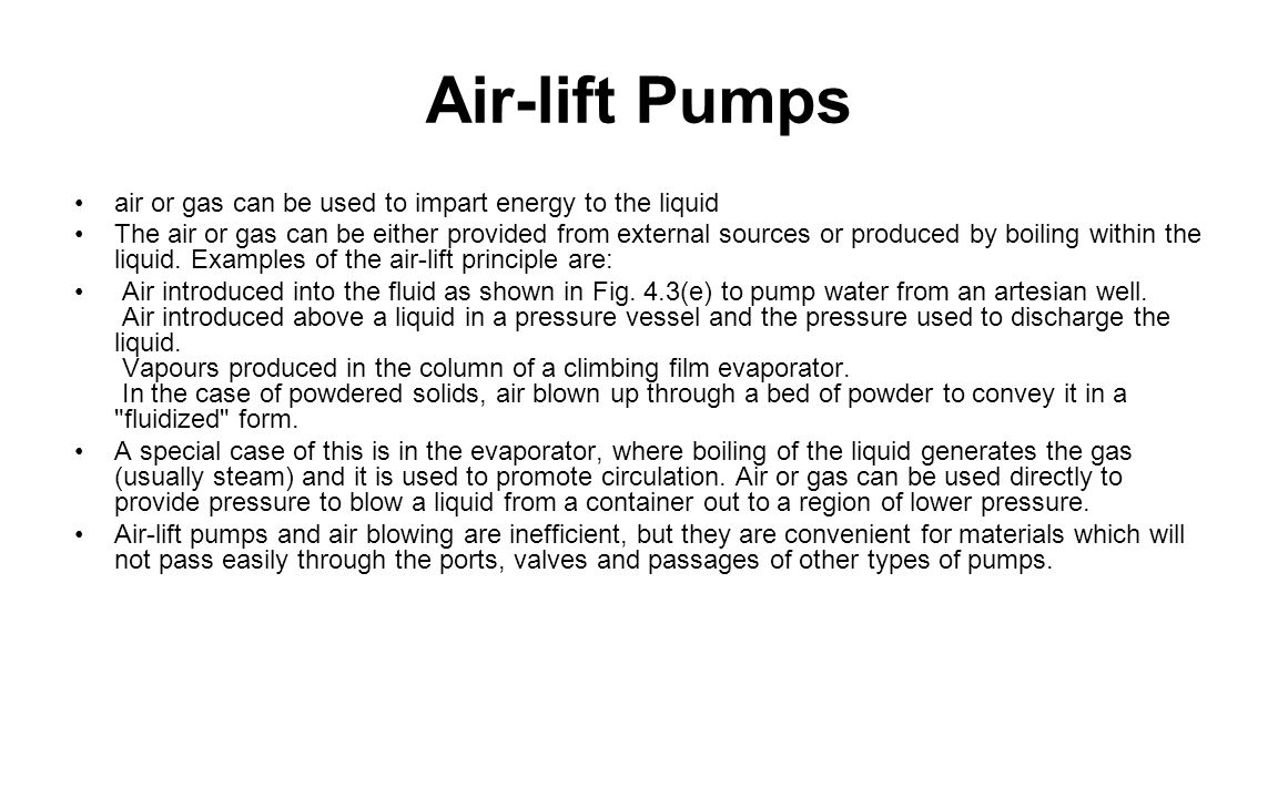 Air-lift Pumps air or gas can be used to impart energy to the liquid The air or gas can be either provided from external sources or produced by boilin