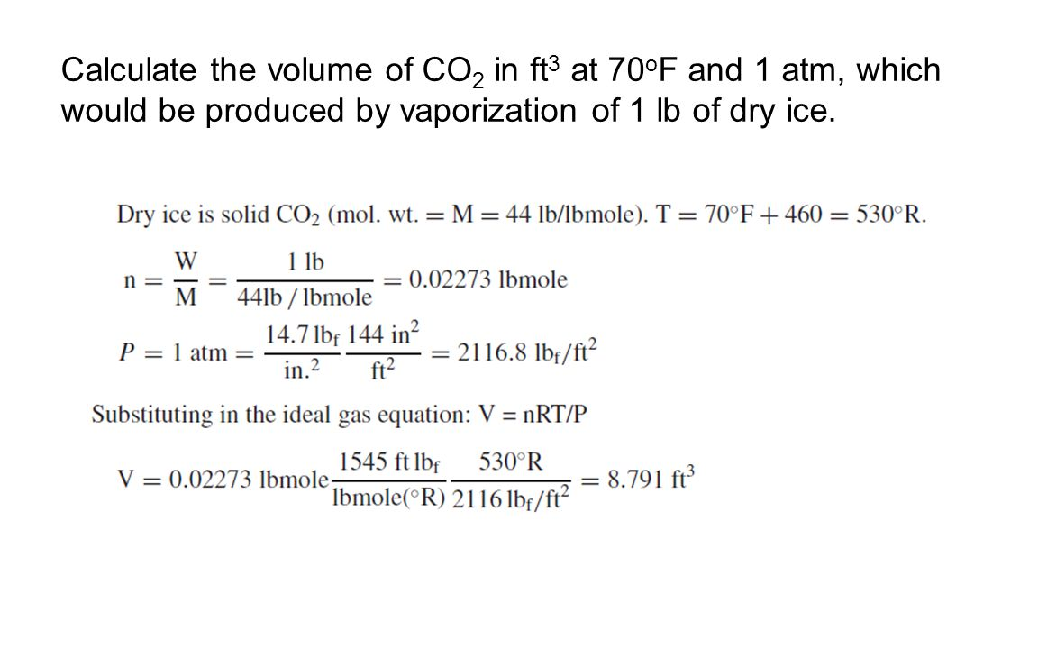 Calculate the volume of CO 2 in ft 3 at 70 o F and 1 atm, which would be produced by vaporization of 1 lb of dry ice.