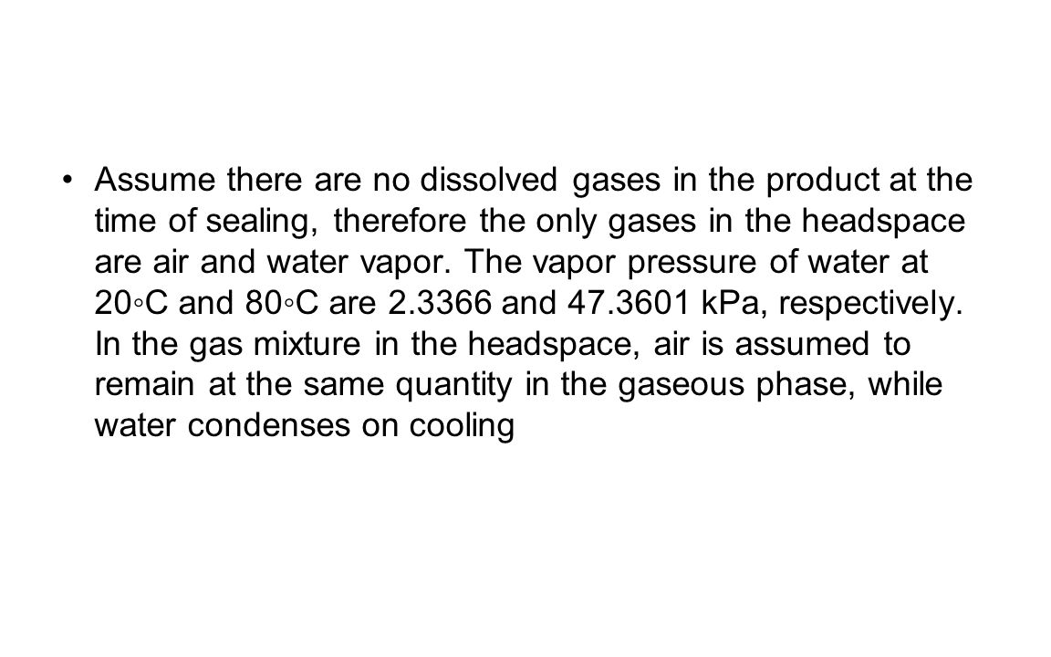 Assume there are no dissolved gases in the product at the time of sealing, therefore the only gases in the headspace are air and water vapor.