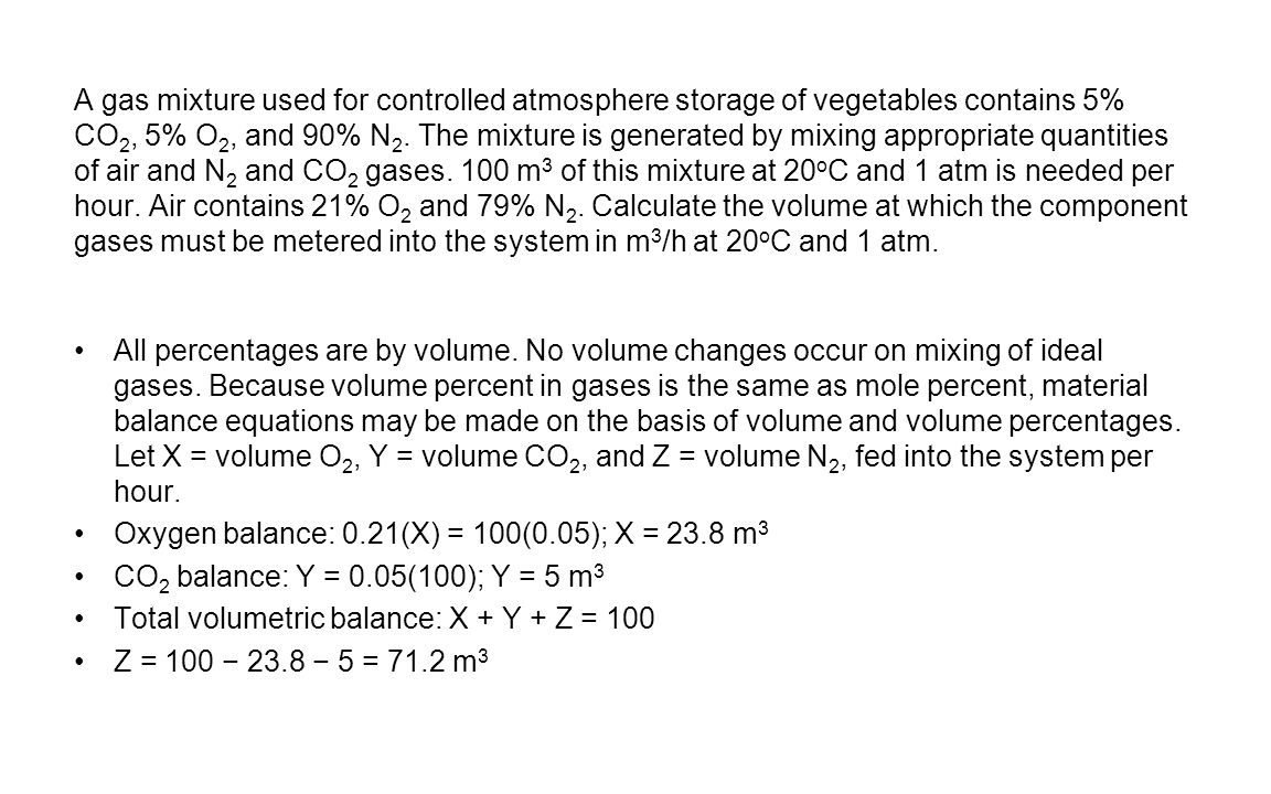 A gas mixture used for controlled atmosphere storage of vegetables contains 5% CO 2, 5% O 2, and 90% N 2. The mixture is generated by mixing appropria