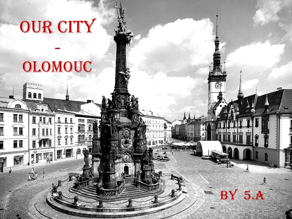 Our city - Olomouc By 5.A