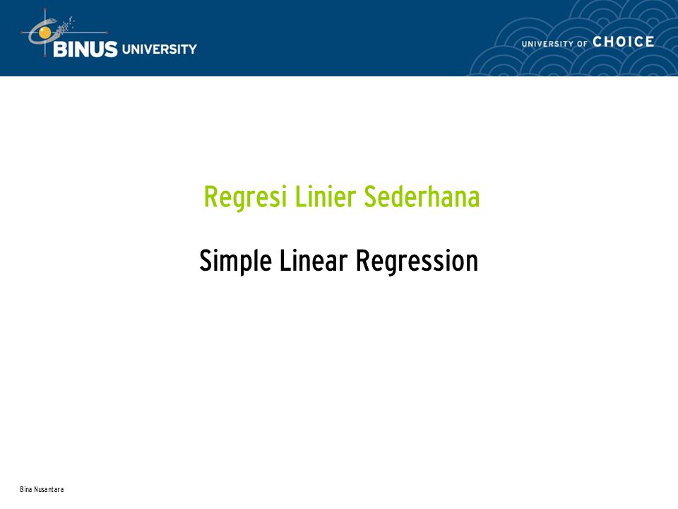 Bina Nusantara Materi Types of Regression Models Determining the Simple Linear Regression Equation Measures of Variation Assumptions of Regression and Correlation Residual Analysis Measuring Autocorrelation Inferences about the Slope