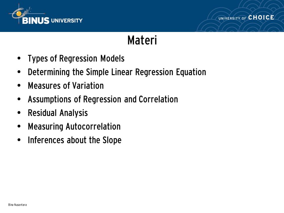 Bina Nusantara Materi Types of Regression Models Determining the Simple Linear Regression Equation Measures of Variation Assumptions of Regression and