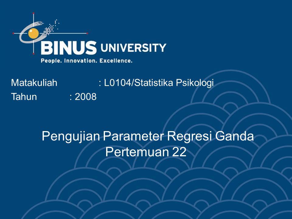 Pengujian Parameter Regresi Ganda Pertemuan 22 Matakuliah: L0104/Statistika Psikologi Tahun: 2008