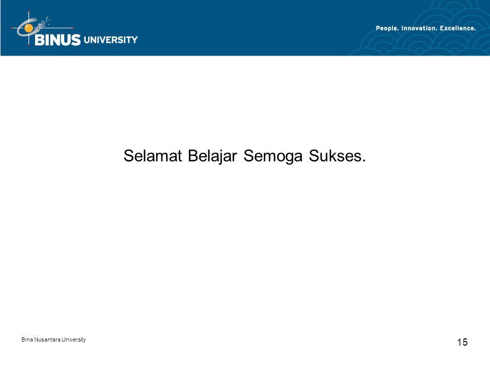 Bina Nusantara University 15 Selamat Belajar Semoga Sukses.