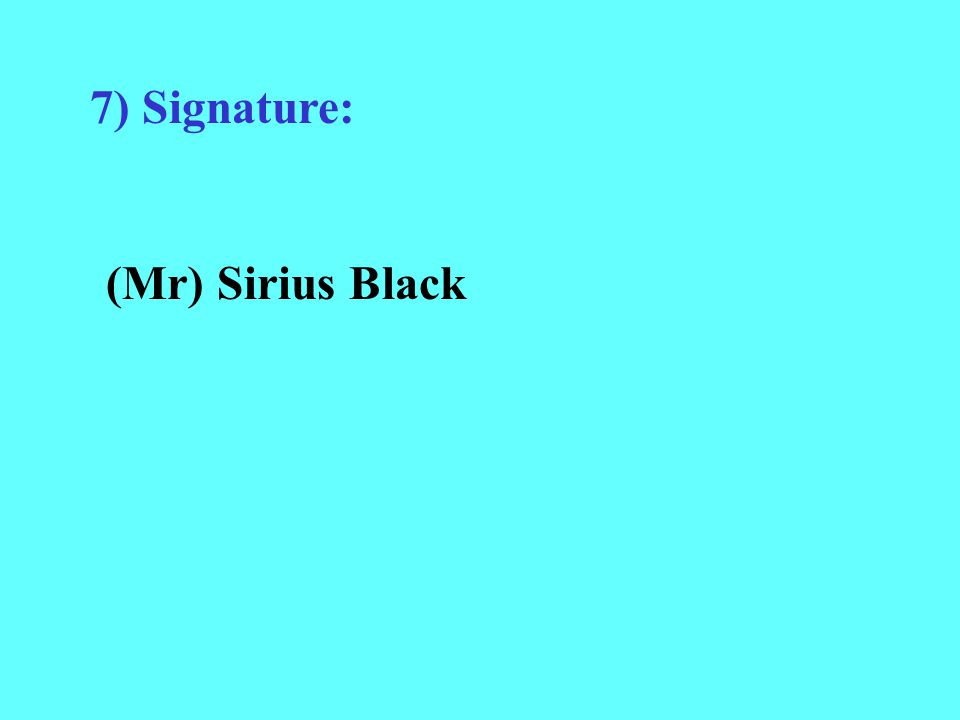 7) Signature: (Mr) Sirius Black