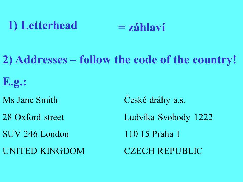 1) Letterhead = záhlaví 2) Addresses – follow the code of the country.