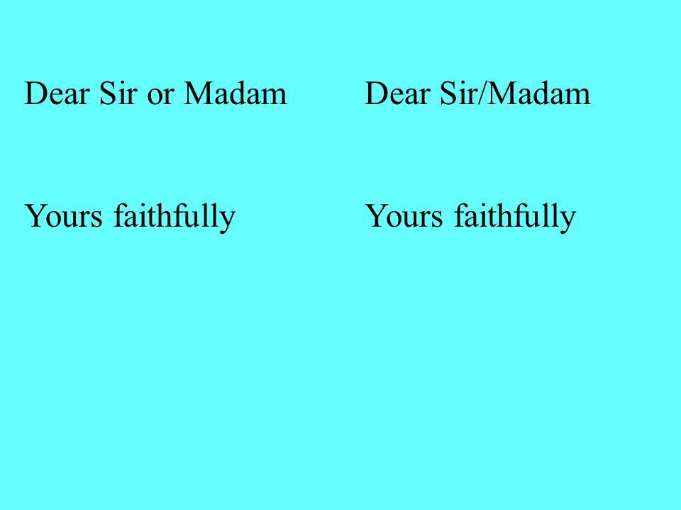 Dear Sir or MadamDear Sir/MadamYours faithfully