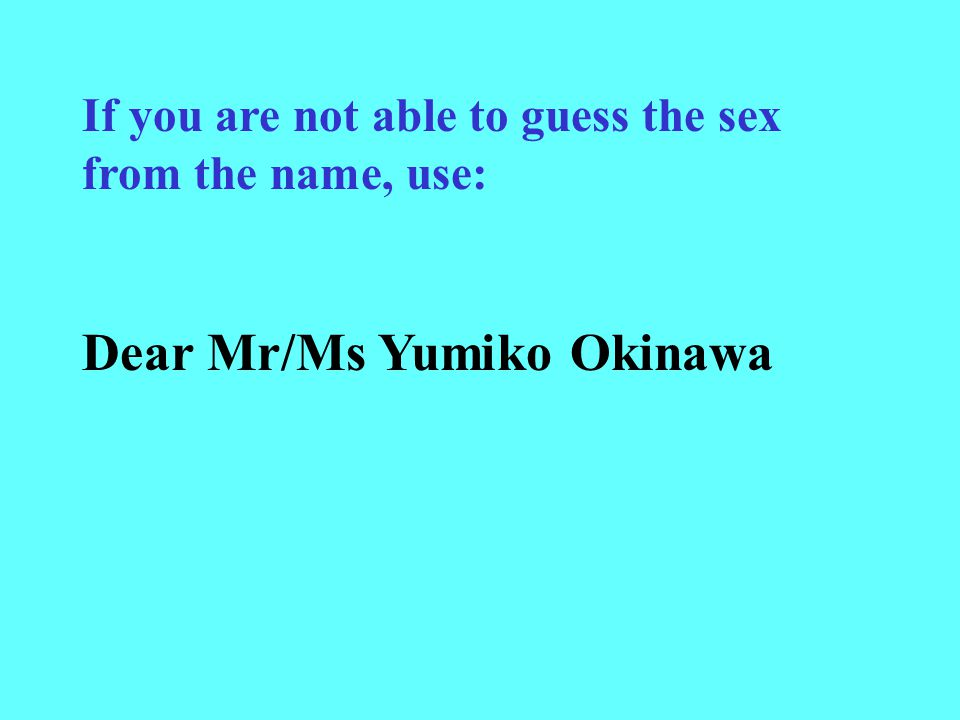 If you are not able to guess the sex from the name, use: Dear Mr/Ms Yumiko Okinawa