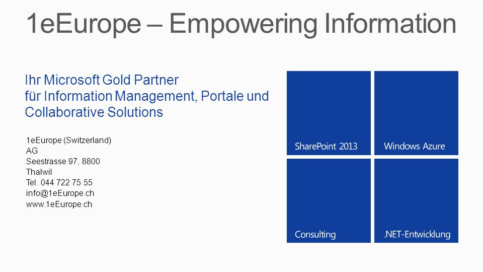 Ihr Microsoft Gold Partner für Information Management, Portale und Collaborative Solutions 1eEurope (Switzerland) AG Seestrasse 97, 8800 Thalwil Tel.