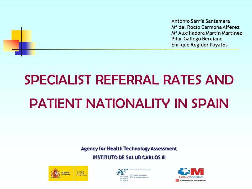 SPECIALIST REFERRAL RATES AND PATIENT NATIONALITY IN SPAIN Agency for Health Technology Assessment INSTITUTO DE SALUD CARLOS III Antonio Sarría Santam