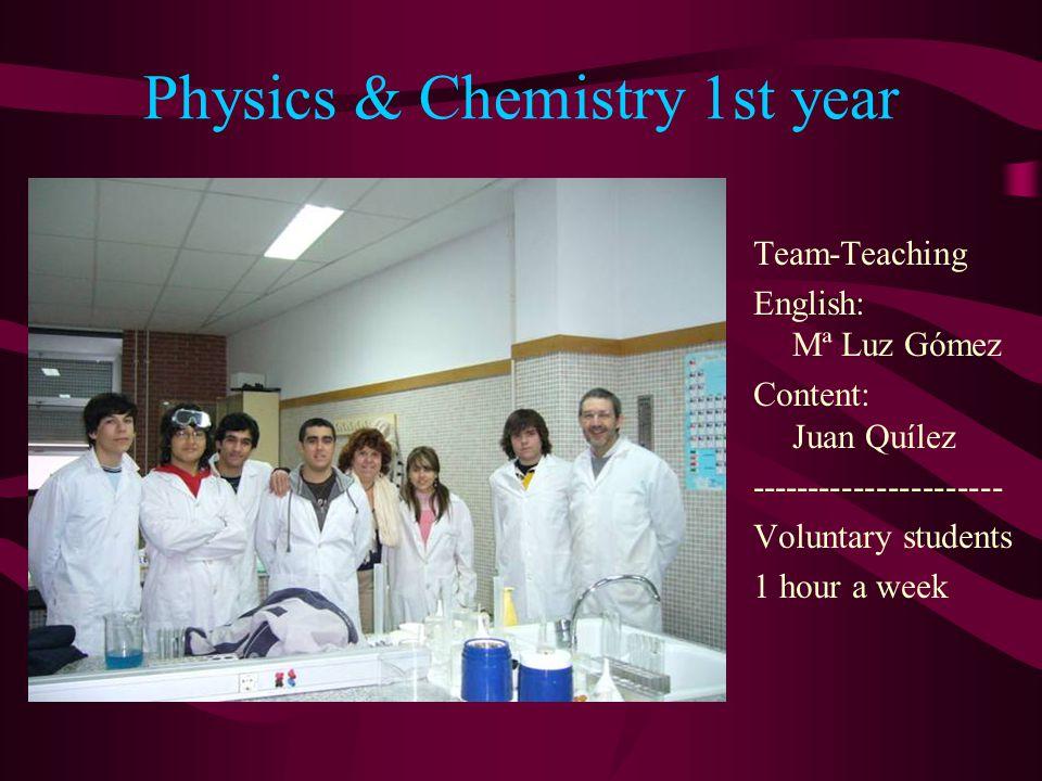 Physics & Chemistry 1st year Team-Teaching English: Mª Luz Gómez Content: Juan Quílez ---------------------- Voluntary students 1 hour a week