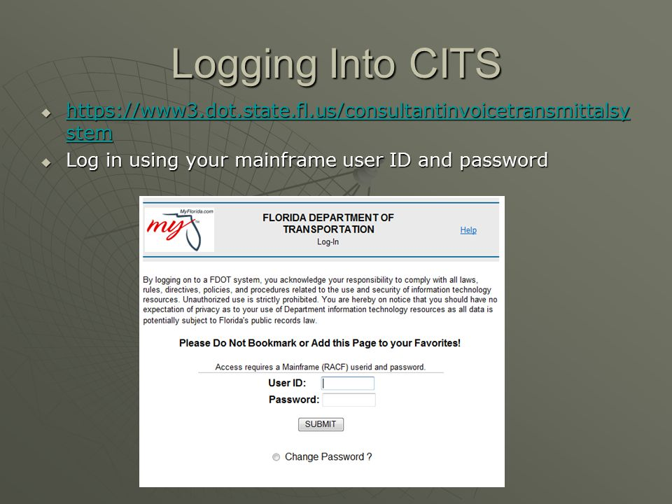 Logging Into CITS  https://www3.dot.state.fl.us/consultantinvoicetransmittalsy stem https://www3.dot.state.fl.us/consultantinvoicetransmittalsy stem