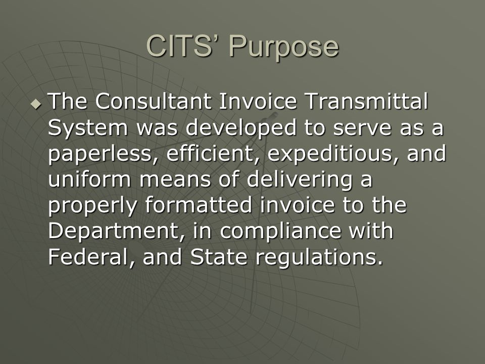 CITS Statistics  Statewide roll-out 7/02  Currently over 2000 total users, including 819 corporate ID's from over 600 different firms  Nearly 2100 active contracts  Over 1500 invoices are paid each month totaling over $75 million