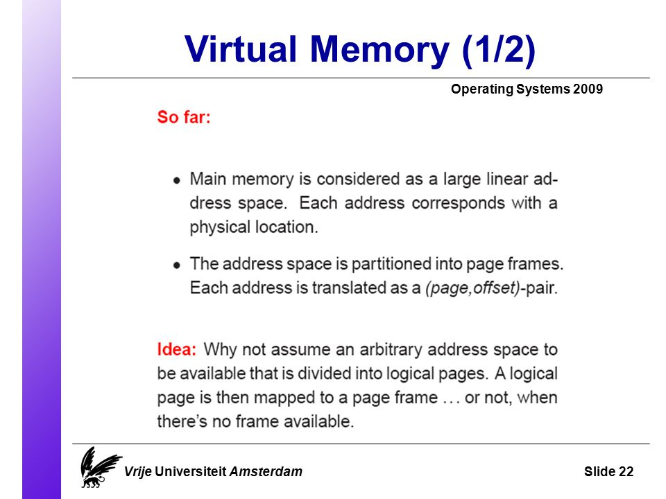 Virtual Memory (1/2) Operating Systems 2009 Vrije Universiteit AmsterdamSlide 22