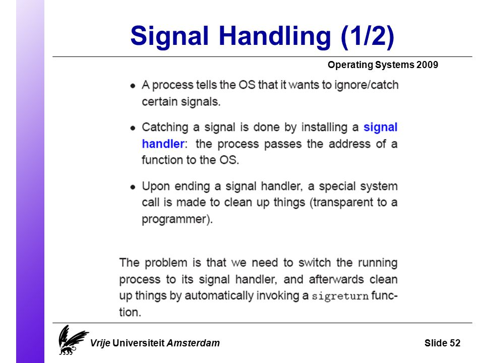 Signal Handling (1/2) Operating Systems 2009 Vrije Universiteit AmsterdamSlide 52