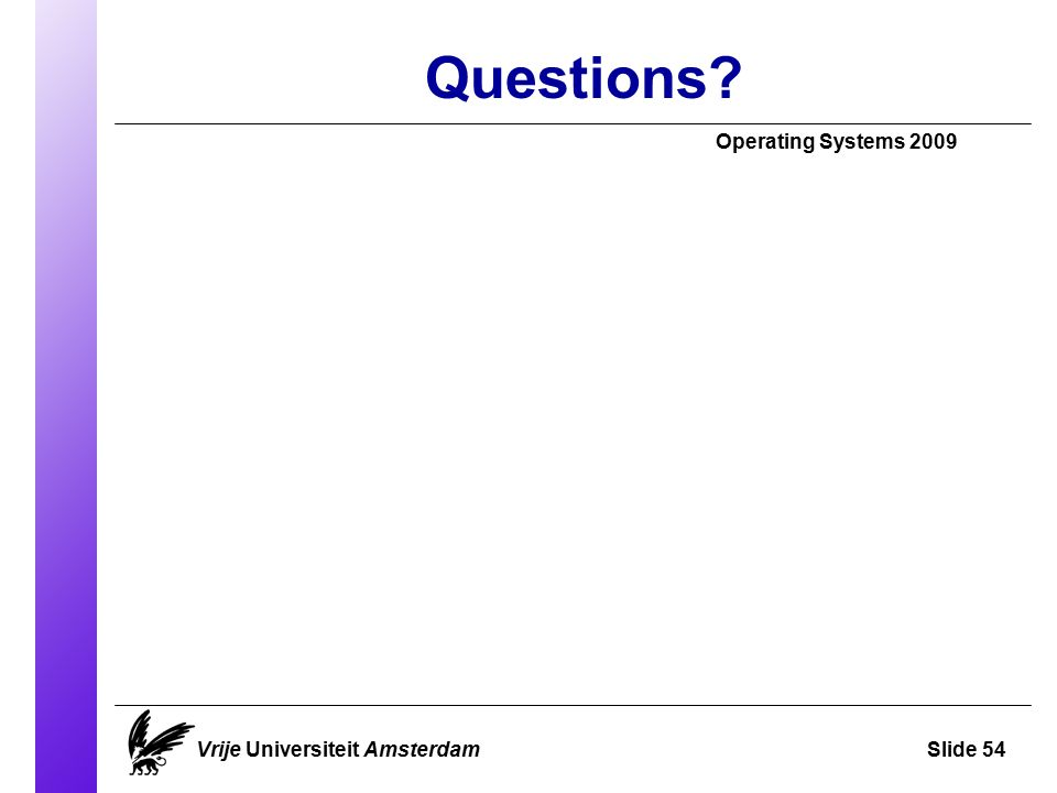 Questions Operating Systems 2009 Vrije Universiteit AmsterdamSlide 54